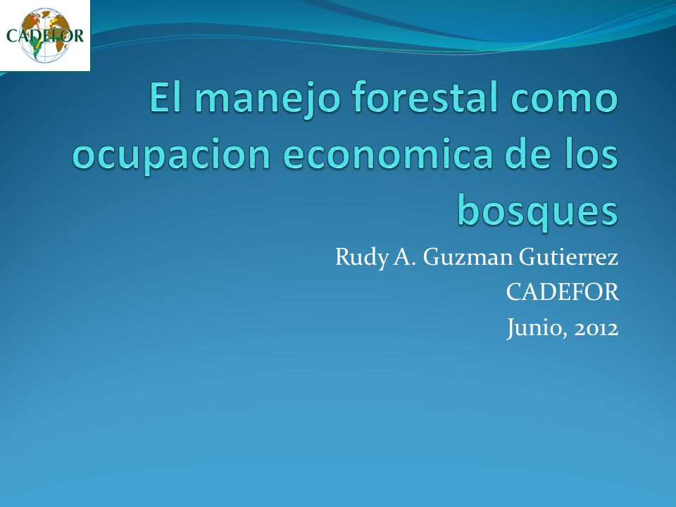 Rudy A. Guzman Gutierrez CADEFOR Junio, 2012