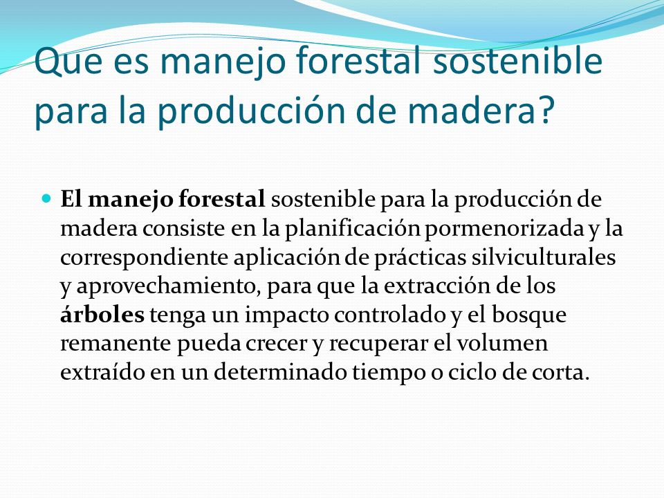 Que es manejo forestal sostenible para la producción de madera? El manejo forestal sostenible para la producción de madera consiste en la planificació