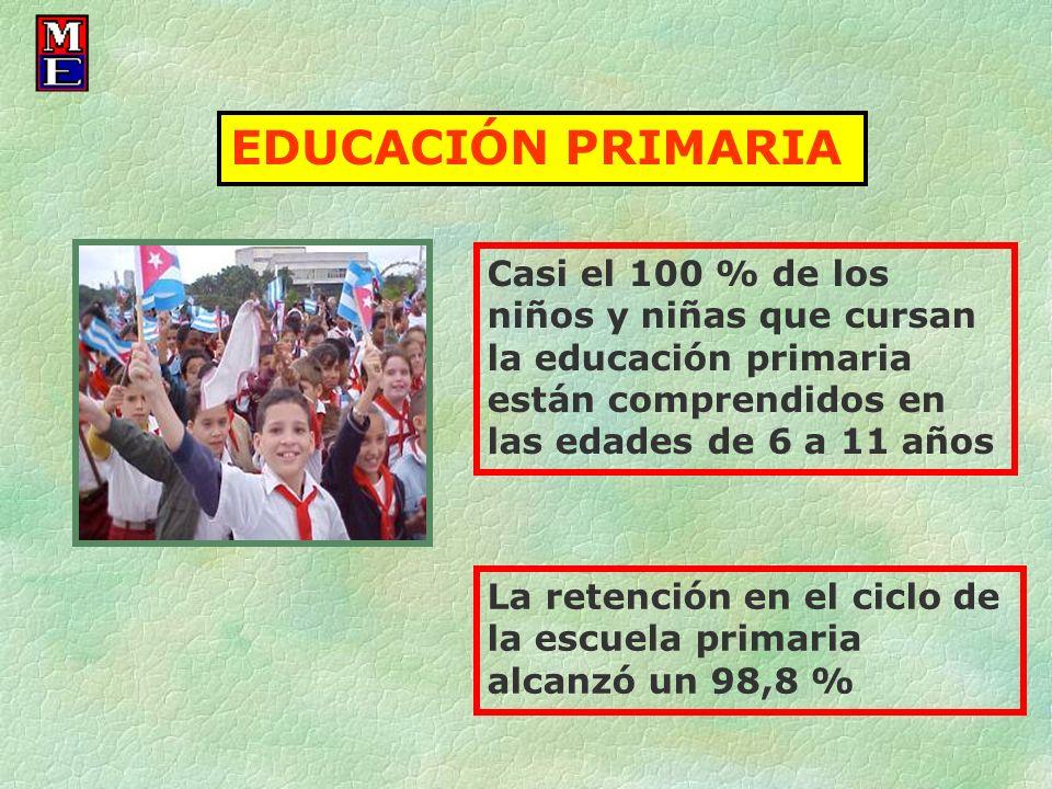 EDUCACIÓN PRIMARIA Casi el 100 % de los niños y niñas que cursan la educación primaria están comprendidos en las edades de 6 a 11 años La retención en