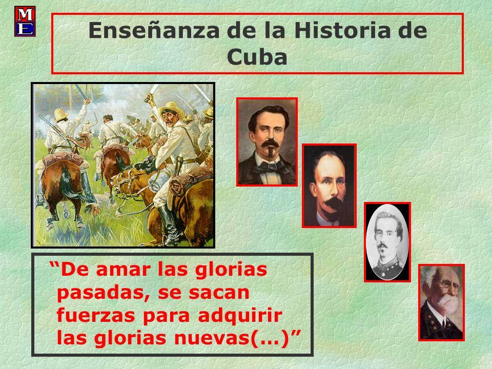 Enseñanza de la Historia de Cuba De amar las glorias pasadas, se sacan fuerzas para adquirir las glorias nuevas(…)