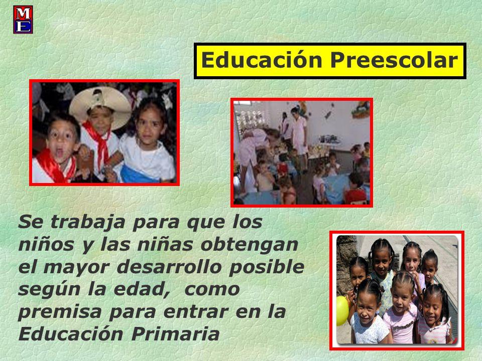 Educación Preescolar Se trabaja para que los niños y las niñas obtengan el mayor desarrollo posible según la edad, como premisa para entrar en la Educ