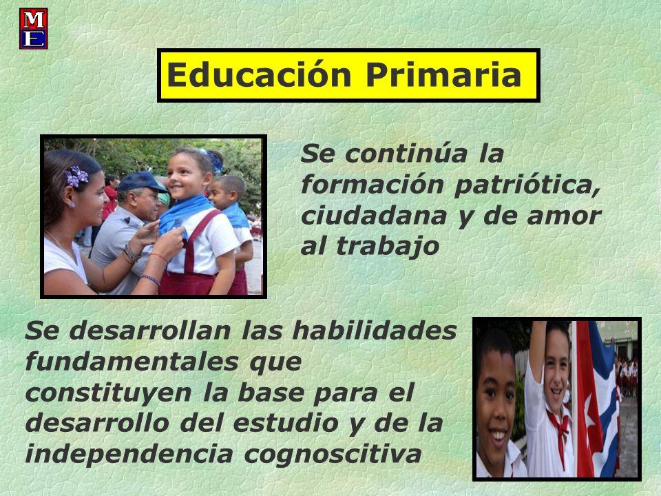 Educación Primaria Se continúa la formación patriótica, ciudadana y de amor al trabajo Se desarrollan las habilidades fundamentales que constituyen la