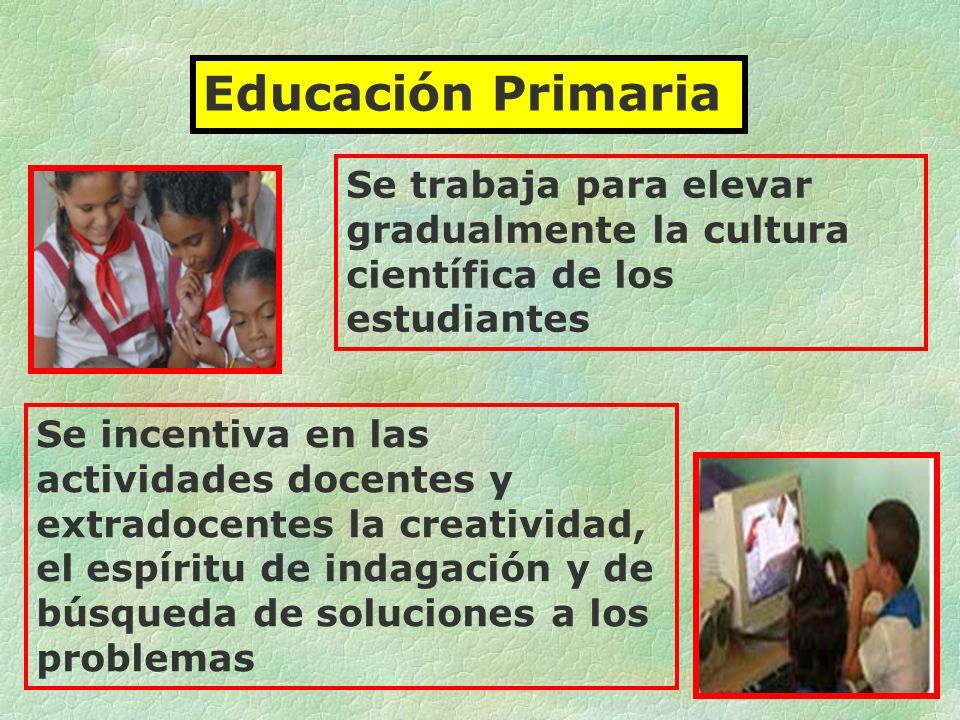 Educación Primaria Se trabaja para elevar gradualmente la cultura científica de los estudiantes Se incentiva en las actividades docentes y extradocent