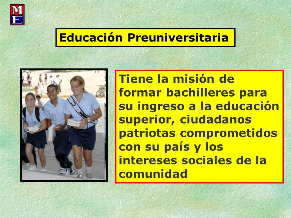 Educación Preuniversitaria Tiene la misión de formar bachilleres para su ingreso a la educación superior, ciudadanos patriotas comprometidos con su pa