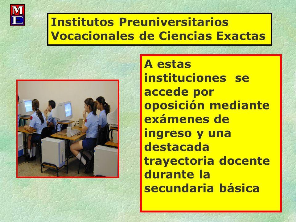 A estas instituciones se accede por oposición mediante exámenes de ingreso y una destacada trayectoria docente durante la secundaria básica Institutos