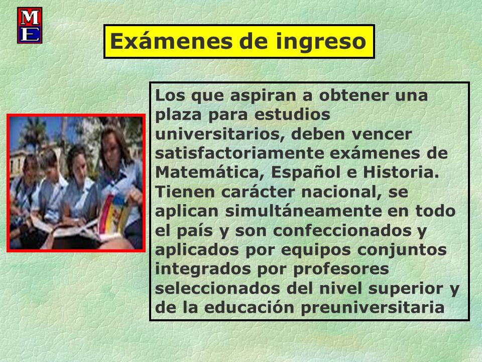 Los que aspiran a obtener una plaza para estudios universitarios, deben vencer satisfactoriamente exámenes de Matemática, Español e Historia. Tienen c