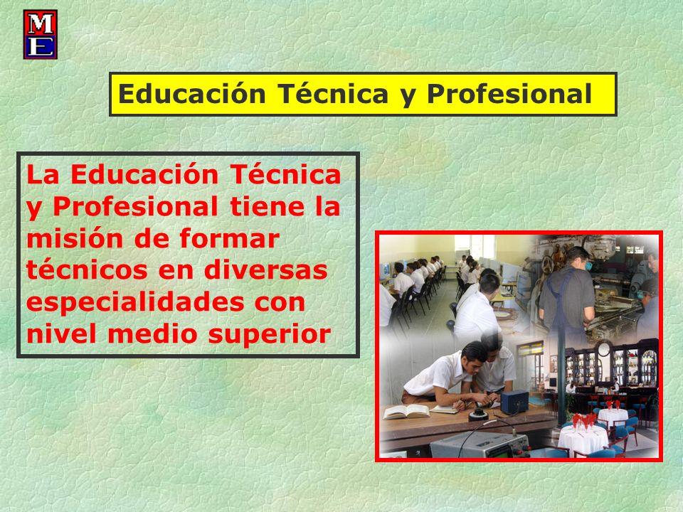 La Educación Técnica y Profesional tiene la misión de formar técnicos en diversas especialidades con nivel medio superior Educación Técnica y Profesio