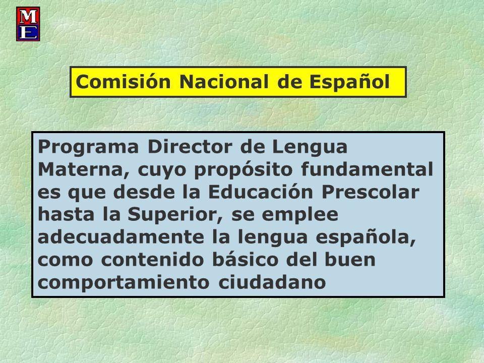 Comisión Nacional de Español Programa Director de Lengua Materna, cuyo propósito fundamental es que desde la Educación Prescolar hasta la Superior, se