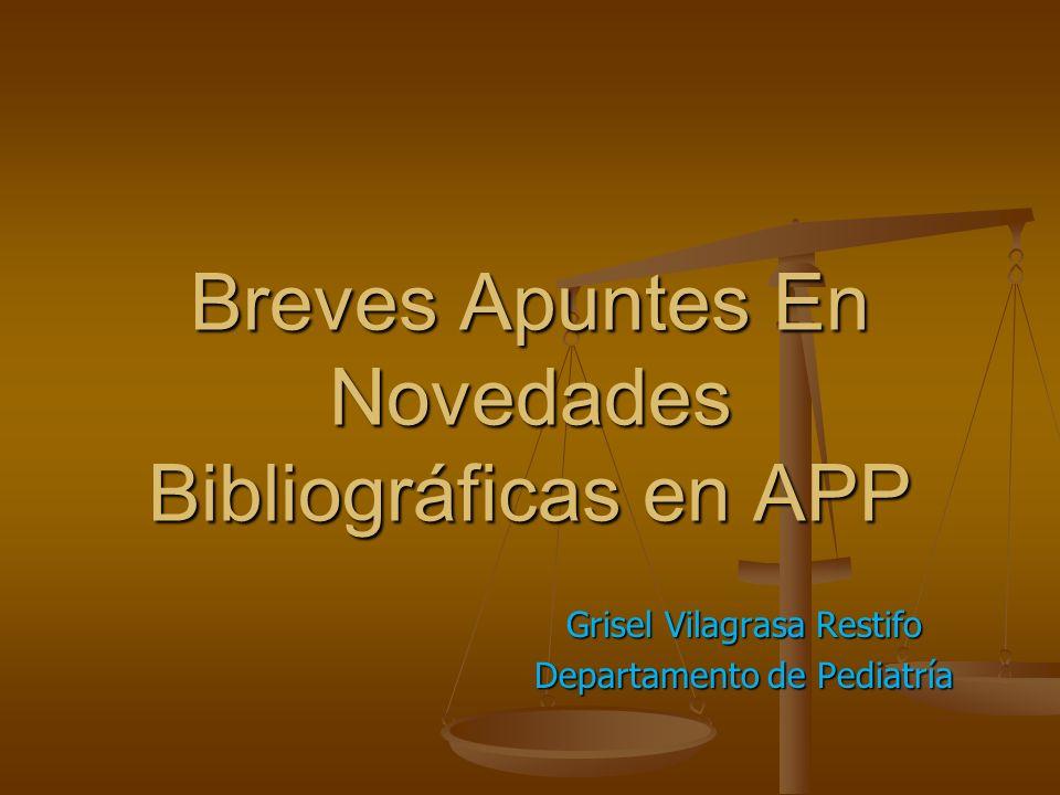 Breves Apuntes En Novedades Bibliográficas en APP Grisel Vilagrasa Restifo Departamento de Pediatría
