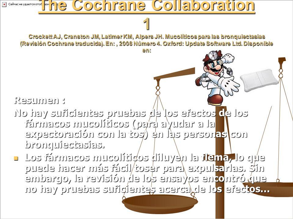 The Cochrane Collaboration The Cochrane Collaboration 1 Crockett AJ, Cranston JM, Latimer KM, Alpers JH. Mucolíticos para las bronquiectasias (Revisió