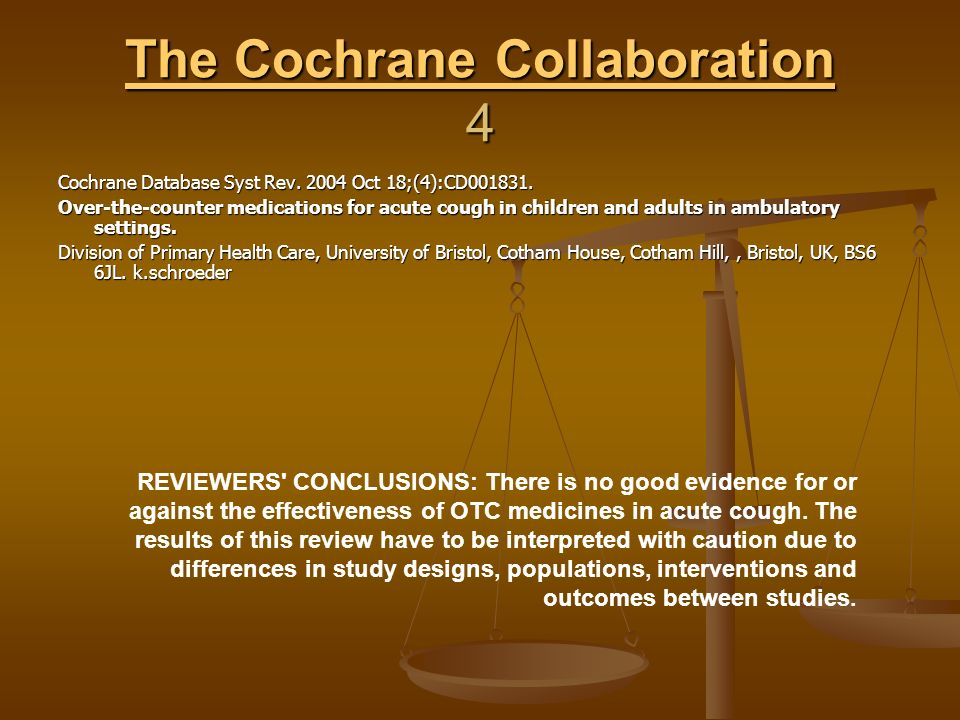The Cochrane Collaboration The Cochrane Collaboration 4 The Cochrane Collaboration Cochrane Database Syst Rev. 2004 Oct 18;(4):CD001831. Over-the-coun