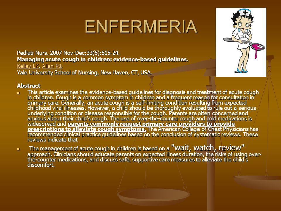 ENFERMERIA Pediatr Nurs. 2007 Nov-Dec;33(6):515-24. Managing acute cough in children: evidence-based guidelines. Kelley LKKelley LK, Allen PJ. Allen P