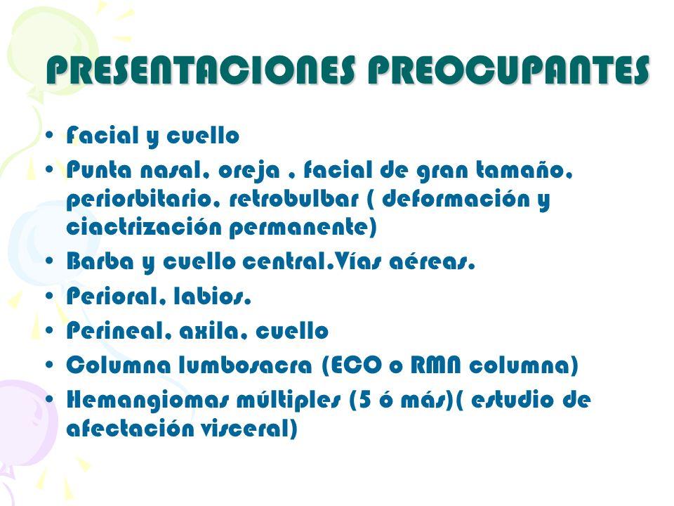 PRESENTACIONES PREOCUPANTES Facial y cuello Punta nasal, oreja, facial de gran tamaño, periorbitario, retrobulbar ( deformación y ciactrización perman