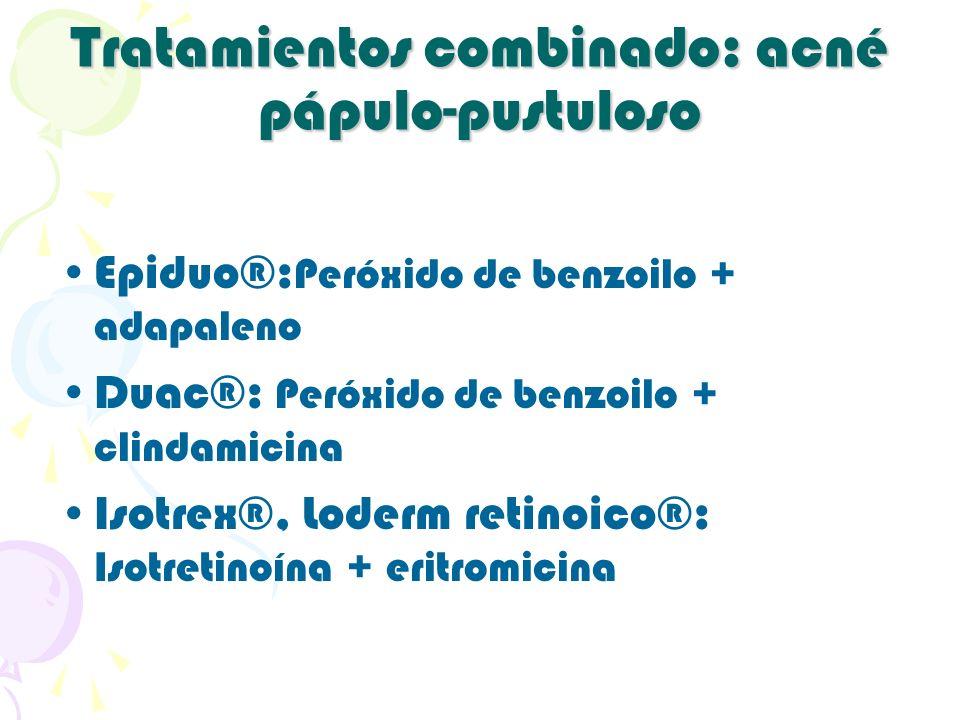 Tratamientos combinado: acné pápulo-pustuloso Epiduo®: Peróxido de benzoilo + adapaleno Duac®: Peróxido de benzoilo + clindamicina Isotrex®, Loderm re