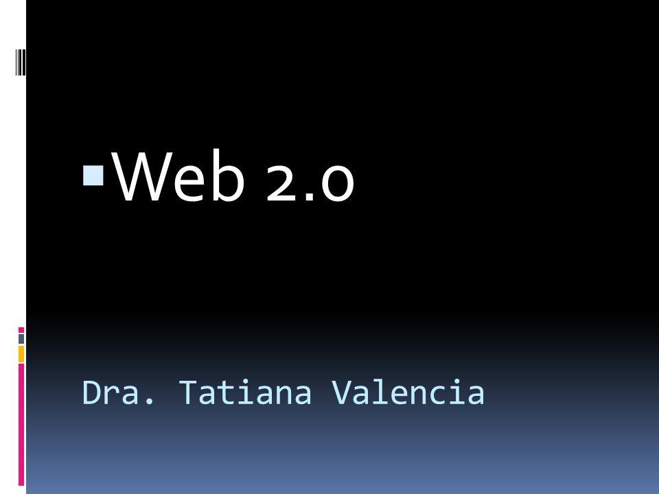 Dra. Tatiana Valencia Web 2.0
