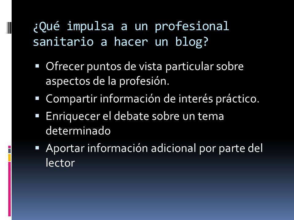 ¿Qué impulsa a un profesional sanitario a hacer un blog? Ofrecer puntos de vista particular sobre aspectos de la profesión. Compartir información de i