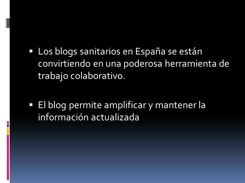 Los blogs sanitarios en España se están convirtiendo en una poderosa herramienta de trabajo colaborativo. El blog permite amplificar y mantener la inf