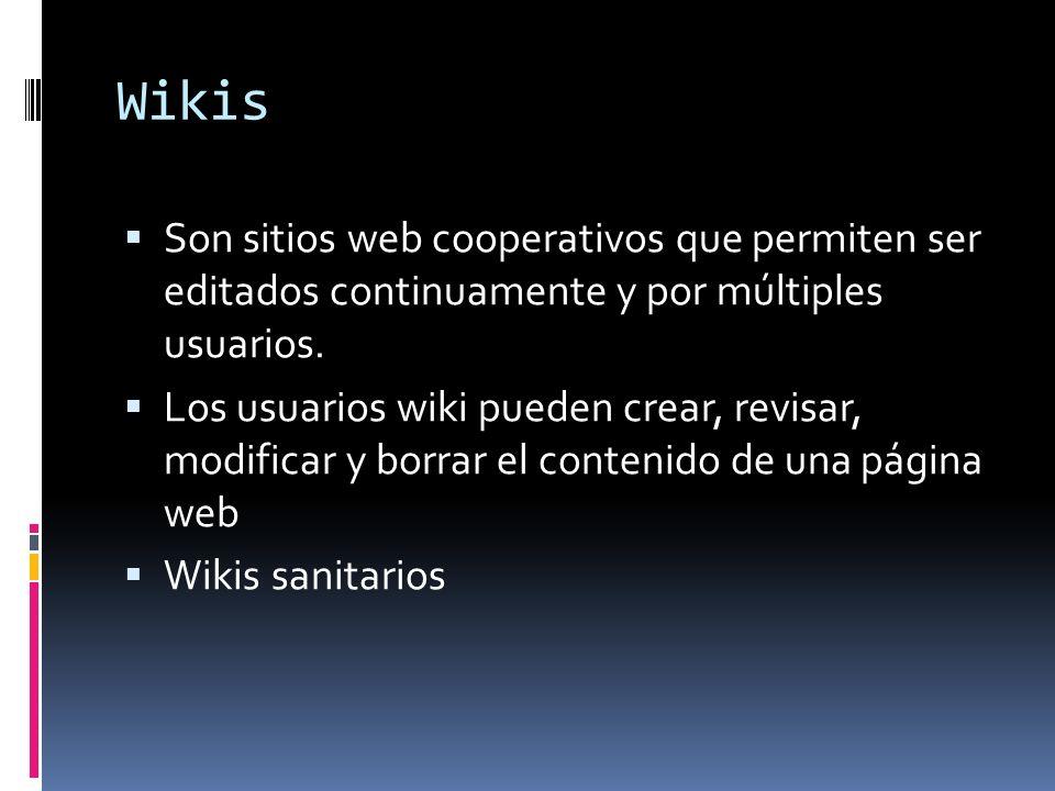 Wikis Son sitios web cooperativos que permiten ser editados continuamente y por múltiples usuarios. Los usuarios wiki pueden crear, revisar, modificar