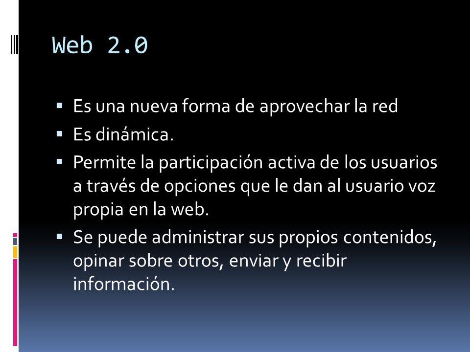Web 2.0 Es una nueva forma de aprovechar la red Es dinámica. Permite la participación activa de los usuarios a través de opciones que le dan al usuari