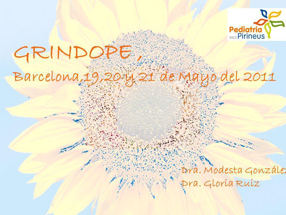 GRINDOPE, Barcelona,19,20 y 21 de Mayo del 2011 Dra. Modesta González Dra. Gloria Ruiz