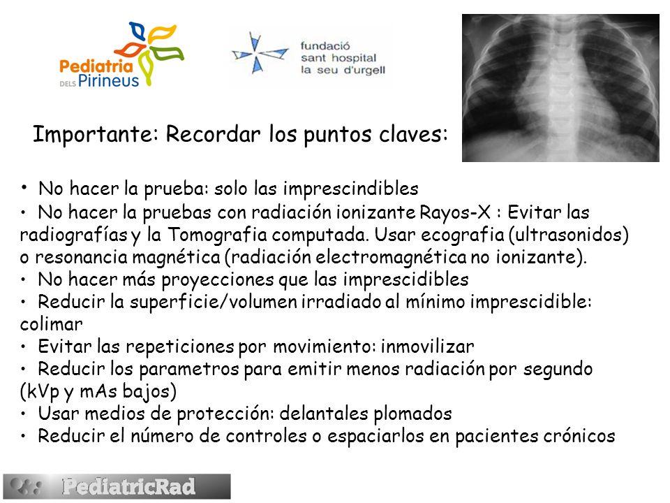 Importante: Recordar los puntos claves: No hacer la prueba: solo las imprescindibles No hacer la pruebas con radiación ionizante Rayos-X : Evitar las radiografías y la Tomografia computada.