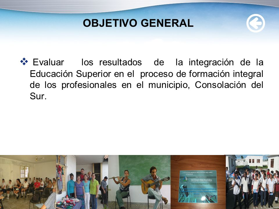 www.themegallery.com OBJETIVO GENERAL Evaluar los resultados de la integración de la Educación Superior en el proceso de formación integral de los profesionales en el municipio, Consolación del Sur.
