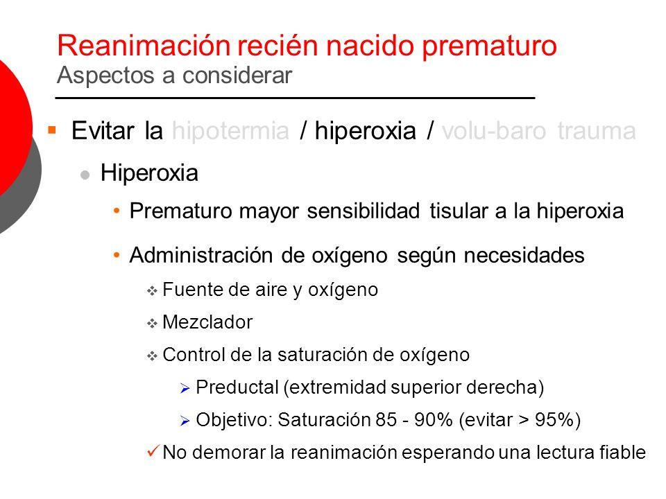 Reanimación recién nacido prematuro Aspectos a considerar Evitar la hipotermia / hiperoxia / volu-baro trauma Hiperoxia Prematuro mayor sensibilidad t