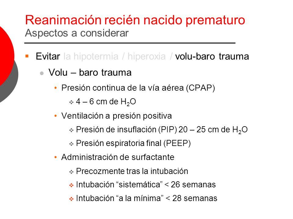 Reanimación recién nacido prematuro Aspectos a considerar Evitar la hipotermia / hiperoxia / volu-baro trauma Volu – baro trauma Presión continua de l