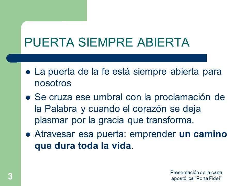 Presentación de la carta apostólica Porta Fidei 14 HERRAMIENTAS (medios) El Papa propone que la reflexión se haga con la ayuda de dos instrumentos fundamentales: 1.