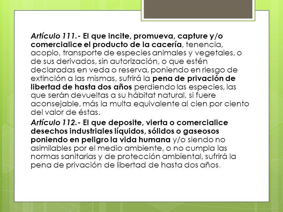 Artículo 111.- El que incite, promueva, capture y/o comercialice el producto de la cacería, tenencia, acopio, transporte de especies animales y vegeta