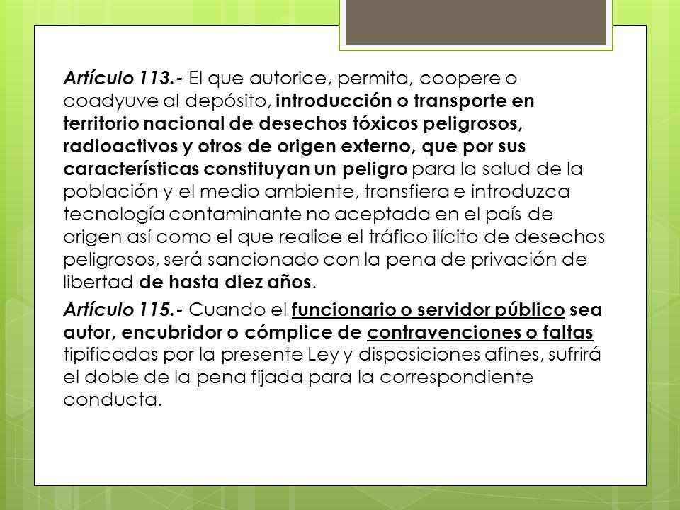 Artículo 113.- El que autorice, permita, coopere o coadyuve al depósito, introducción o transporte en territorio nacional de desechos tóxicos peligros