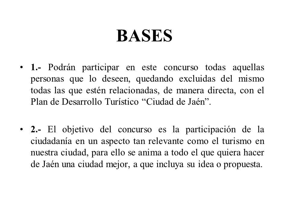 BASES 1.- Podrán participar en este concurso todas aquellas personas que lo deseen, quedando excluidas del mismo todas las que estén relacionadas, de manera directa, con el Plan de Desarrollo Turístico Ciudad de Jaén.