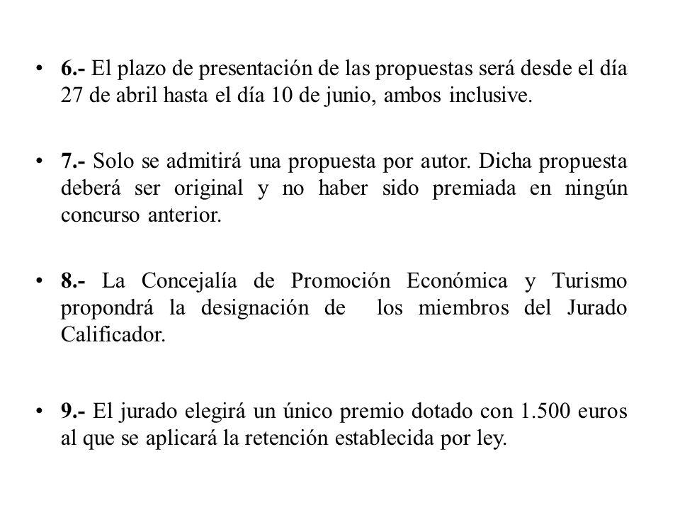 6.- El plazo de presentación de las propuestas será desde el día 27 de abril hasta el día 10 de junio, ambos inclusive.