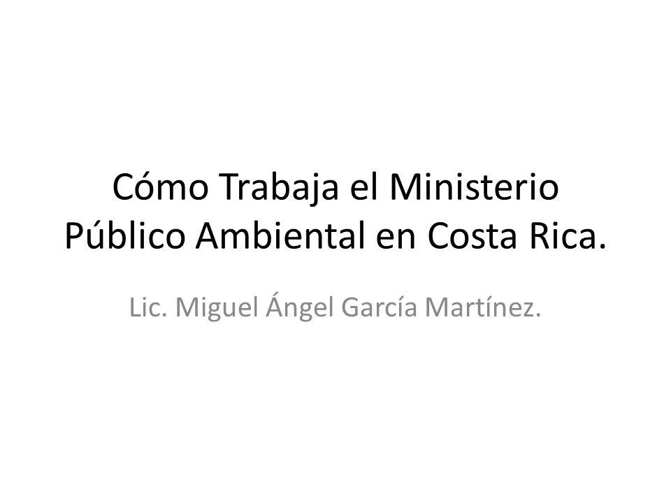 Cómo Trabaja el Ministerio Público Ambiental en Costa Rica. Lic. Miguel Ángel García Martínez.