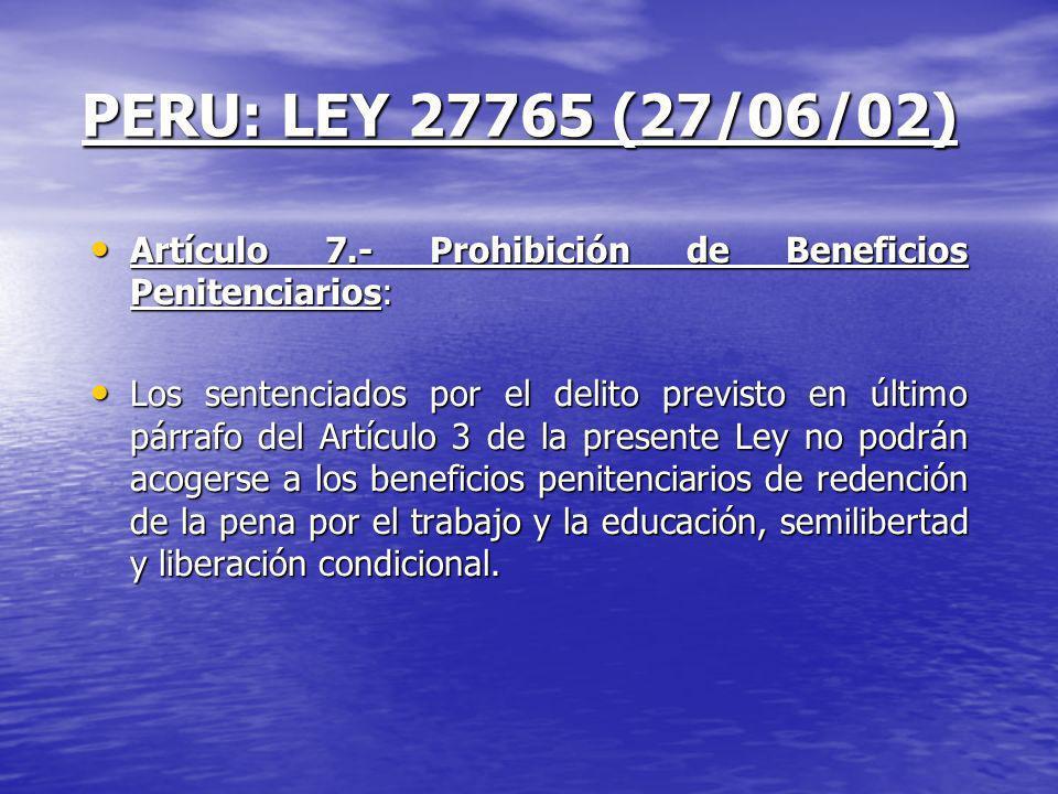 PERU: LEY 27765 (27/06/02) Artículo 7.- Prohibición de Beneficios Penitenciarios: Artículo 7.- Prohibición de Beneficios Penitenciarios: Los sentencia