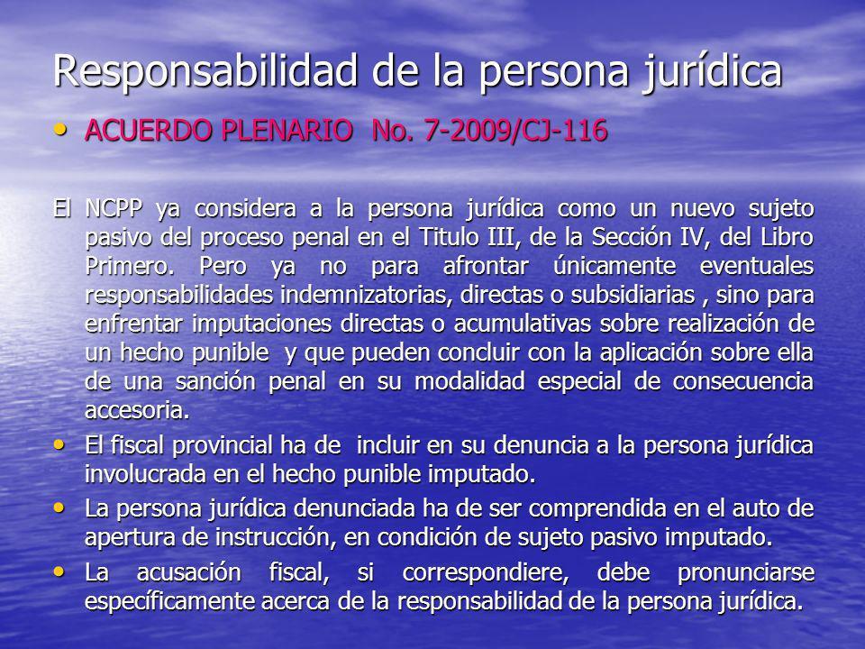 Responsabilidad de la persona jurídica ACUERDO PLENARIO No. 7-2009/CJ-116 ACUERDO PLENARIO No. 7-2009/CJ-116 El NCPP ya considera a la persona jurídic