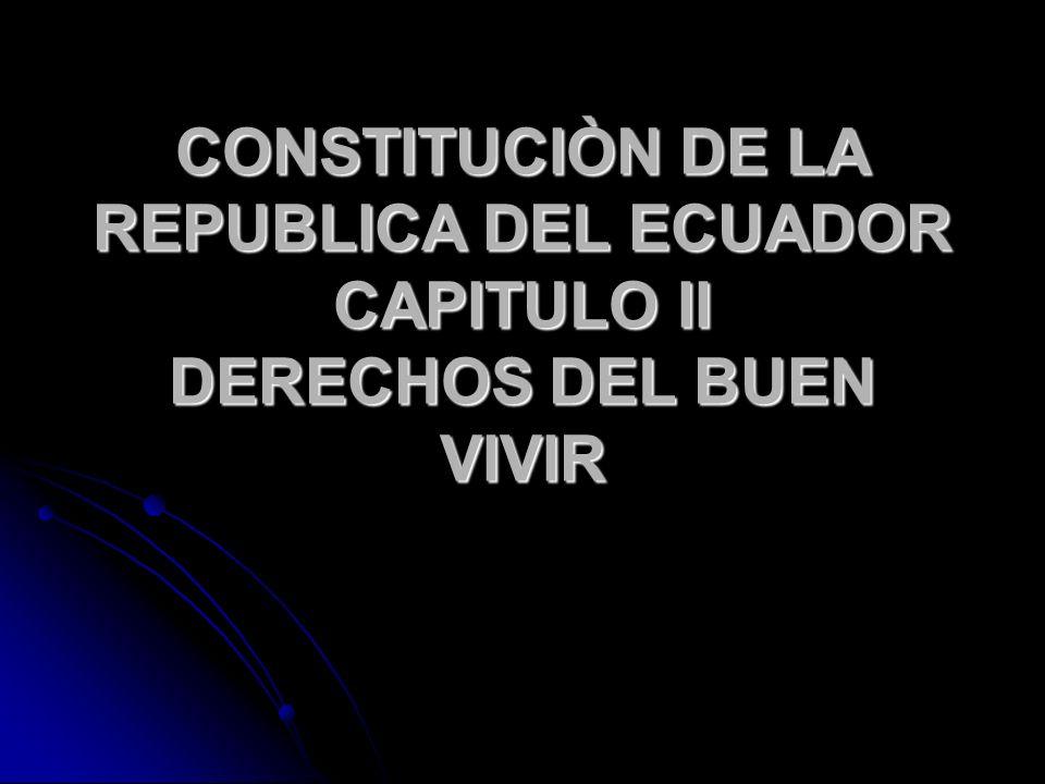 CONSTITUCIÒN DE LA REPUBLICA DEL ECUADOR CAPITULO II DERECHOS DEL BUEN VIVIR
