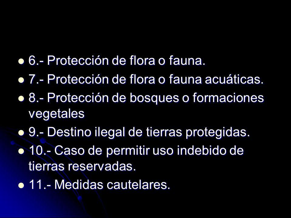 6.- Protección de flora o fauna. 6.- Protección de flora o fauna. 7.- Protección de flora o fauna acuáticas. 7.- Protección de flora o fauna acuáticas