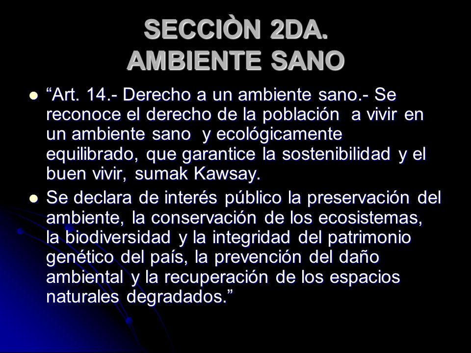 SECCIÒN 2DA. AMBIENTE SANO Art. 14.- Derecho a un ambiente sano.- Se reconoce el derecho de la población a vivir en un ambiente sano y ecológicamente