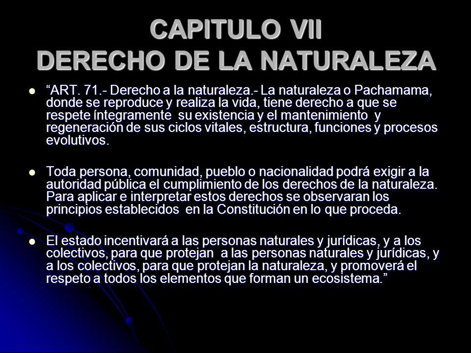CAPITULO VII DERECHO DE LA NATURALEZA ART. 71.- Derecho a la naturaleza.- La naturaleza o Pachamama, donde se reproduce y realiza la vida, tiene derec