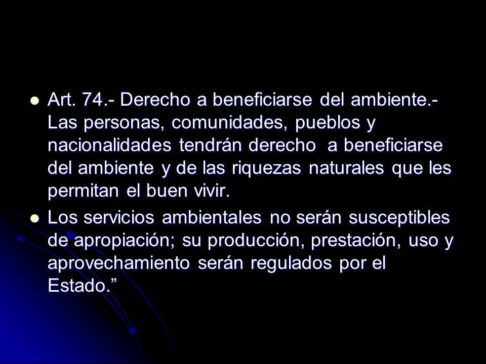 Art. 74.- Derecho a beneficiarse del ambiente.- Las personas, comunidades, pueblos y nacionalidades tendrán derecho a beneficiarse del ambiente y de l