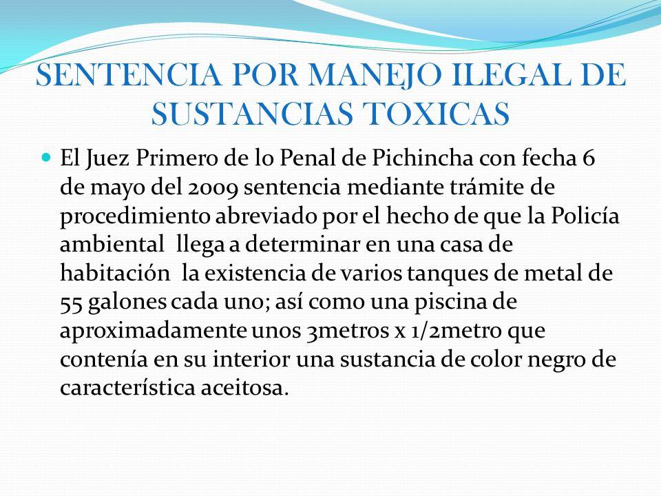 SENTENCIA POR MANEJO ILEGAL DE SUSTANCIAS TOXICAS El Juez Primero de lo Penal de Pichincha con fecha 6 de mayo del 2009 sentencia mediante trámite de