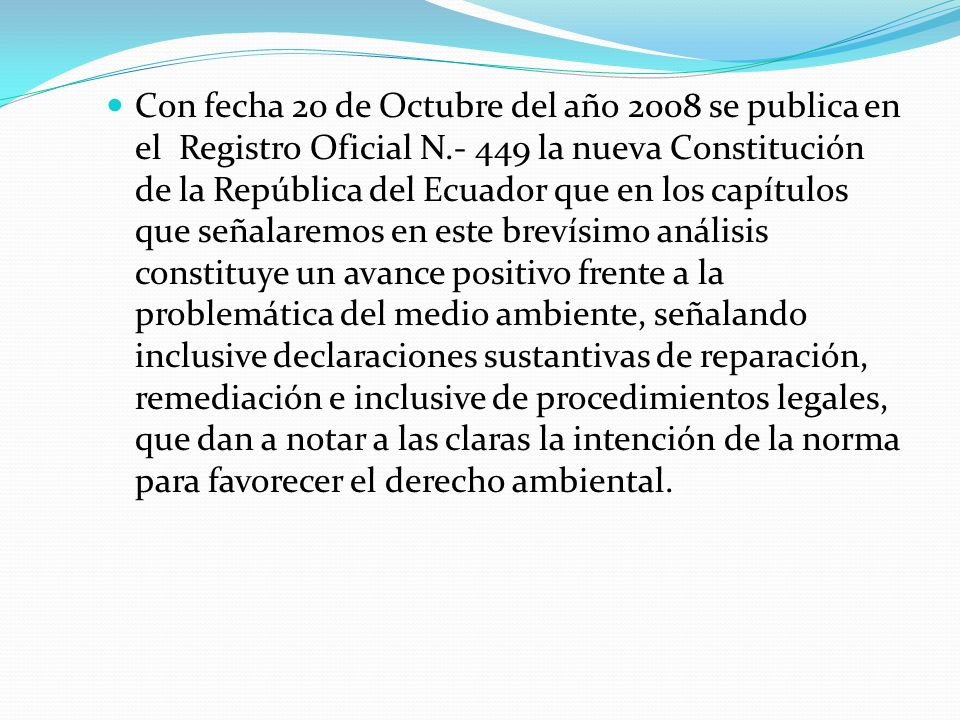 Con fecha 20 de Octubre del año 2008 se publica en el Registro Oficial N.- 449 la nueva Constitución de la República del Ecuador que en los capítulos