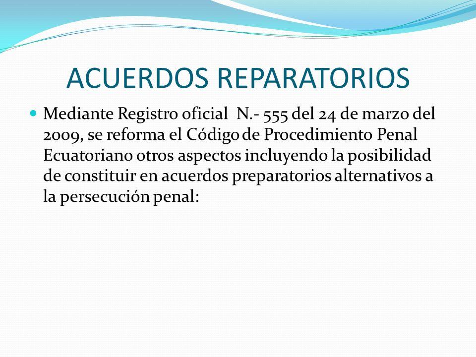 ACUERDOS REPARATORIOS Mediante Registro oficial N.- 555 del 24 de marzo del 2009, se reforma el Código de Procedimiento Penal Ecuatoriano otros aspect
