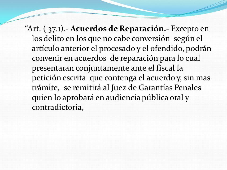 Art. ( 37.1).- Acuerdos de Reparación.- Excepto en los delito en los que no cabe conversión según el artículo anterior el procesado y el ofendido, pod