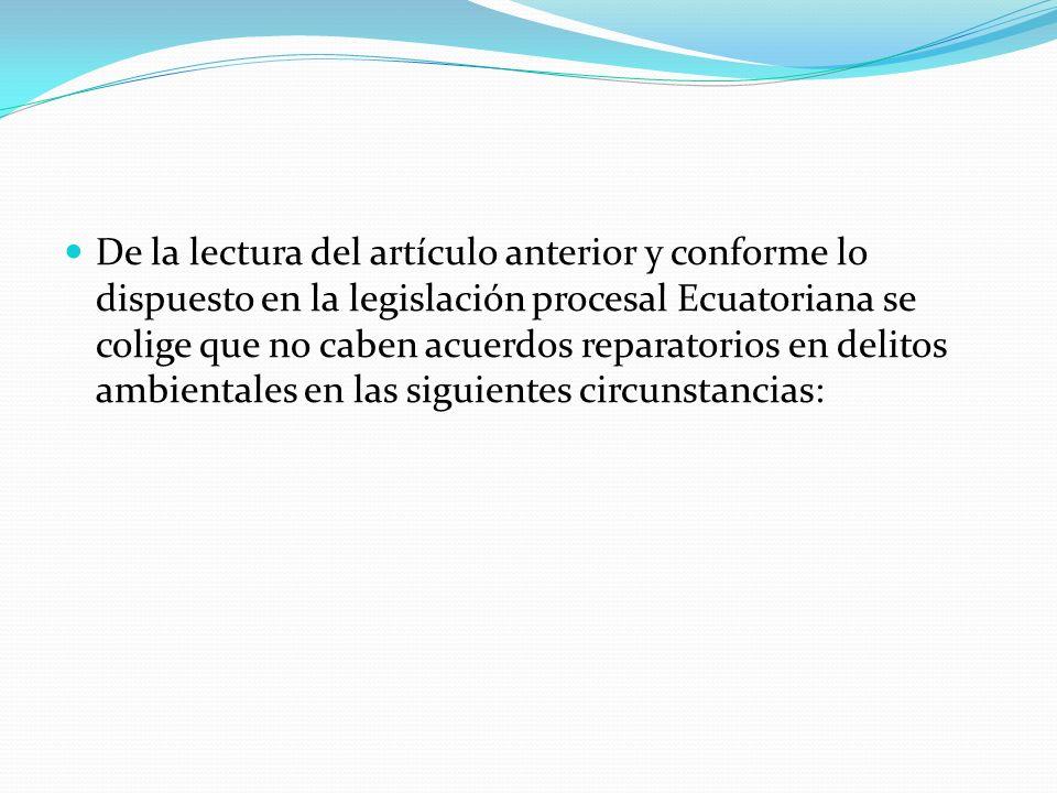 De la lectura del artículo anterior y conforme lo dispuesto en la legislación procesal Ecuatoriana se colige que no caben acuerdos reparatorios en del