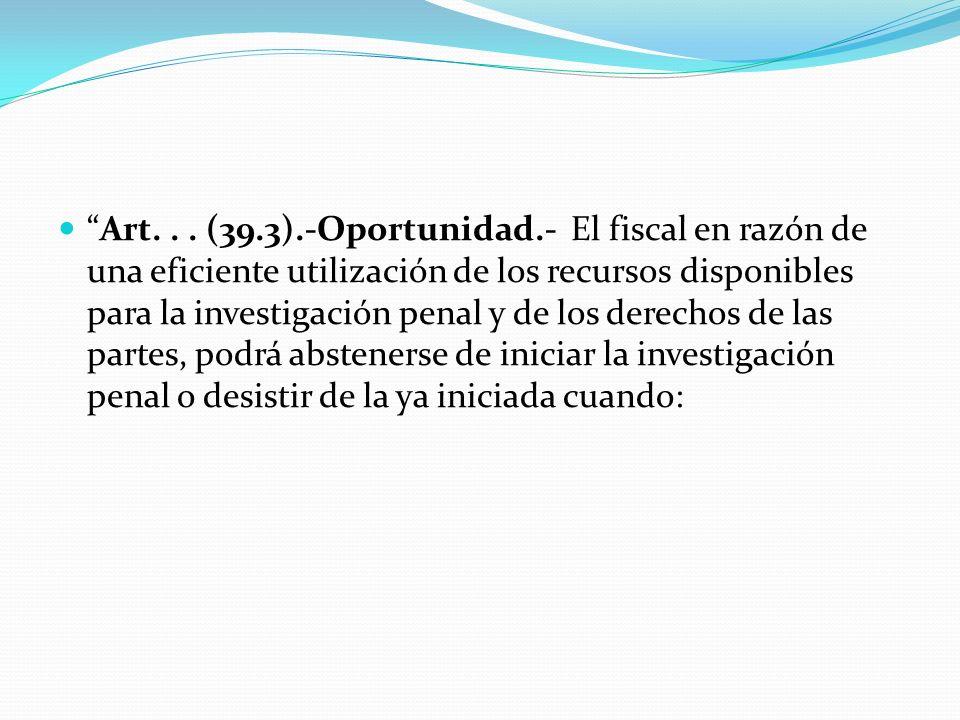 Art... (39.3).-Oportunidad.- El fiscal en razón de una eficiente utilización de los recursos disponibles para la investigación penal y de los derechos