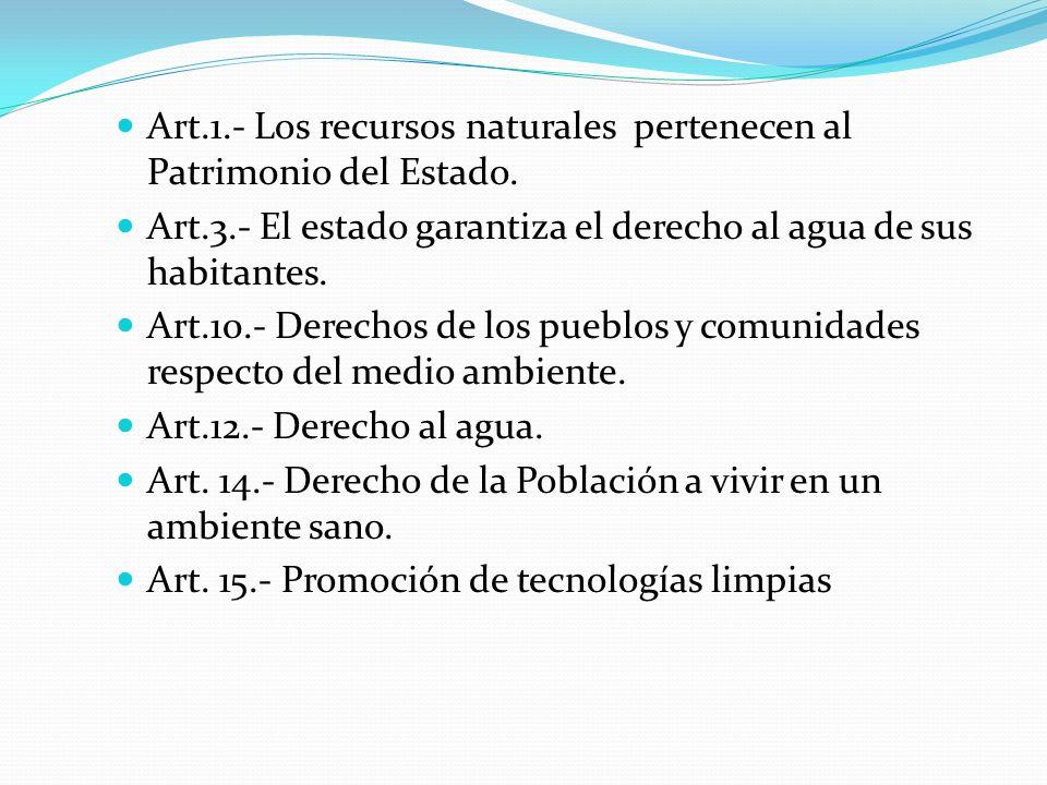Art.1.- Los recursos naturales pertenecen al Patrimonio del Estado. Art.3.- El estado garantiza el derecho al agua de sus habitantes. Art.10.- Derecho