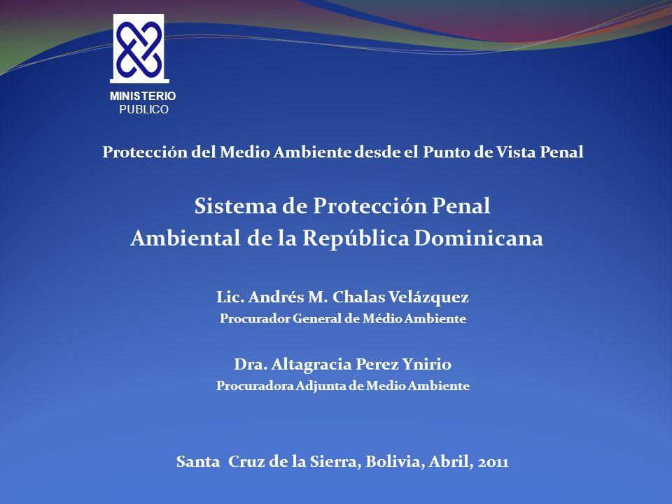 Protección del Medio Ambiente desde el Punto de Vista Penal Sistema de Protección Penal Ambiental de la República Dominicana Lic. Andrés M. Chalas Vel