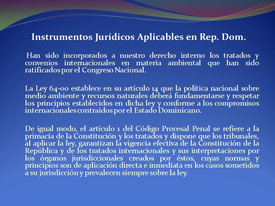 Instrumentos Jurídicos Aplicables en Rep. Dom. Han sido incorporados a nuestro derecho interno los tratados y convenios internacionales en materia amb